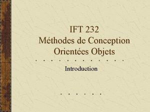 IFT 232 Mthodes de Conception Orientes Objets Introduction