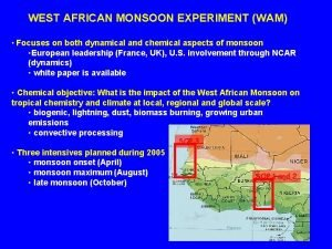 WEST AFRICAN MONSOON EXPERIMENT WAM Focuses on both