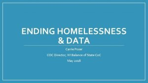 ENDING HOMELESSNESS DATA Carrie Poser COC Director WI