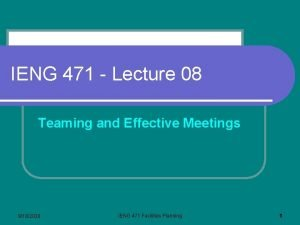IENG 471 Lecture 08 Teaming and Effective Meetings