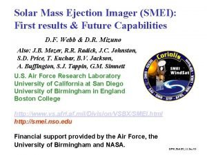 Solar Mass Ejection Imager SMEI First results Future