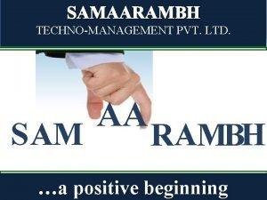 SAMAARAMBH TECHNOMANAGEMENT PVT LTD S AM AA RAMBH