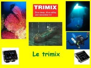 Le trimix Projet du Trimix au CSC Propos