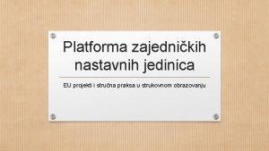 Platforma zajednikih nastavnih jedinica EU projekti i struna