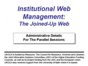 Institutional Web Management The JoinedUp Web Administrative Details