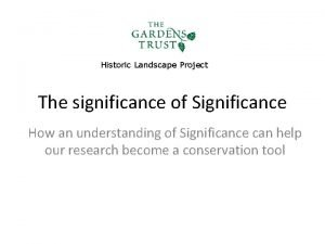 Historic Landscape Project The significance of Significance How