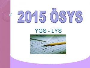 YGS LYS 2015DE UYGULANACAK SINAV MODEL 1 Basamak