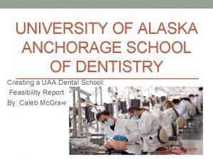 UNIVERSITY OF ALASKA ANCHORAGE SCHOOL OF DENTISTRY Creating