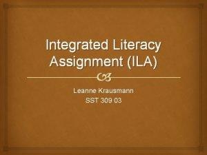 Integrated Literacy Assignment ILA Leanne Krausmann SST 309