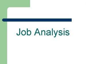 Job Analysis Job l A job may be