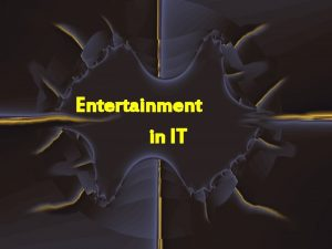 Entertainment in IT Computer games Table of contents