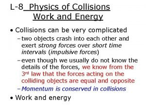 L8 Physics of Collisions Work and Energy Collisions