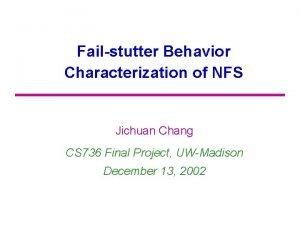Failstutter Behavior Characterization of NFS Jichuan Chang CS