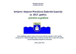 REPUBLIKA HRVATSKA ZADARSKA UPANIJA Izmjene i dopune Prorauna