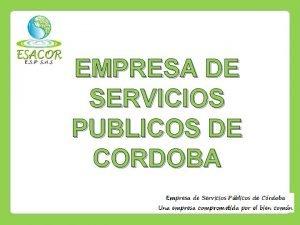 EMPRESA DE SERVICIOS PUBLICOS DE CORDOBA EMPRESA DE
