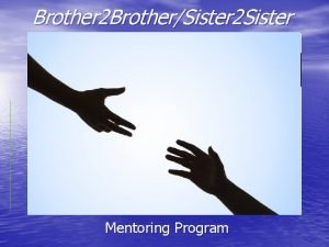 Brother 2 BrotherSister 2 Sister Mentoring Program WHAT