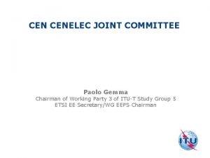 CEN CENELEC JOINT COMMITTEE Paolo Gemma Chairman of
