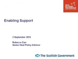 Enabling Support 2 September 2015 Rebecca Carr Senior