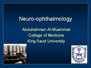 Neuroophthalmology Abdulrahman AlMuammar College of Medicine King Saud