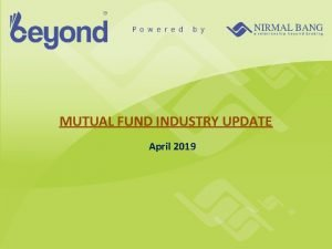 MUTUAL FUND INDUSTRY UPDATE April 2019 MF Industry