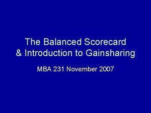 The Balanced Scorecard Introduction to Gainsharing MBA 231