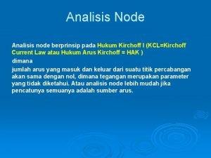 Analisis Node Analisis node berprinsip pada Hukum Kirchoff