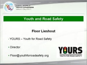 Youth and Road Safety Floor Lieshout YOURS Youth