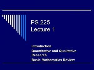 PS 225 Lecture 1 Introduction Quantitative and Qualitative