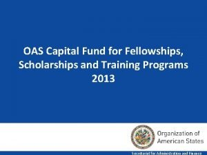 OAS Capital Fund for Fellowships Scholarships and Training