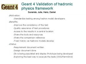 Geant 4 Validation of hadronic physics framework Sunanda