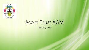 Acorn Trust AGM February 2018 Trust Developments Developed