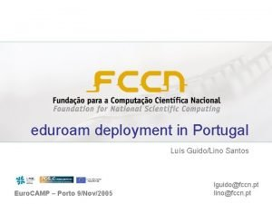eduroam deployment in Portugal Lus GuidoLino Santos Euro