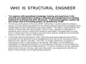 WHO IS STRUCTURAL ENGINEER An engineer with specialized