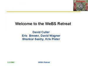 Welcome to the We BS Retreat David Culler
