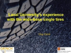 Laval Universitys experience with the widebase single tires