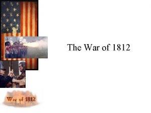 The War of 1812 War of 1812 France