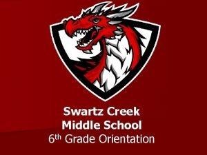 Swartz Creek Middle School 6 th Grade Orientation