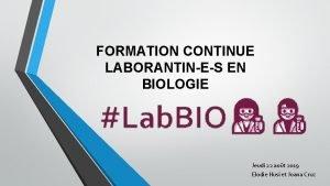 FORMATION CONTINUE LABORANTINES EN BIOLOGIE Jeudi 22 aot