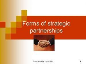Forms of strategic partnerships 1 Strategic Partnerships open