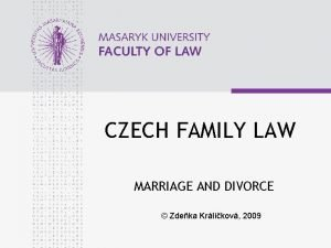 CZECH FAMILY LAW MARRIAGE AND DIVORCE Zdeka Krlkov