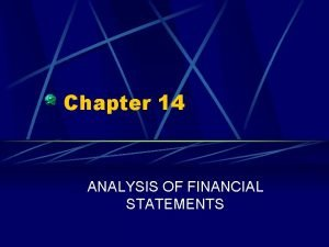 Chapter 14 ANALYSIS OF FINANCIAL STATEMENTS Chapter 14