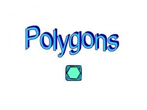 What is a Polygon A polygon is a