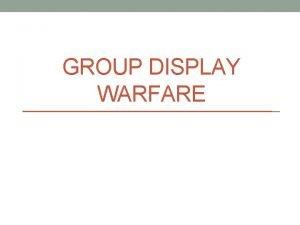 GROUP DISPLAY WARFARE Group display What is group
