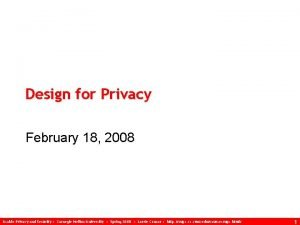 Design for Privacy February 18 2008 Usable Privacy