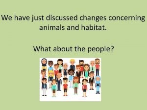 We have just discussed changes concerning animals and