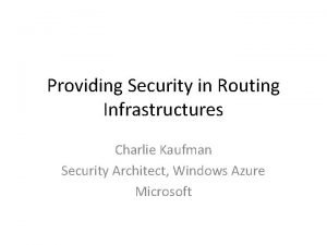 Providing Security in Routing Infrastructures Charlie Kaufman Security