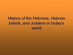 History of the Hebrews Hebrew beliefs and Judaism