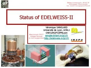 Status of EDELWEISSII Vronique SANGLARD Universit de Lyon