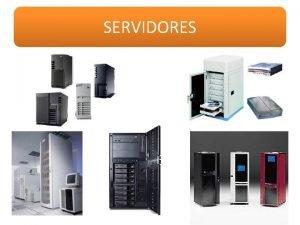 SERVIDORES SERVIDORES Un servidor es un equipo informtico