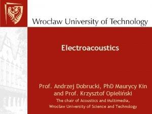 Electroacoustics Prof Andrzej Dobrucki Ph D Maurycy Kin